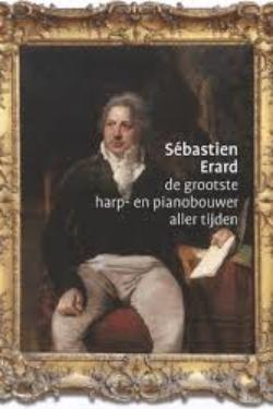 Sébastien Erard de grootste harp- en pianobouwer aller tijden - Frits Janmaat