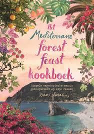 Het mediterrane forest feast kookboek - Simpele vegetarische recepten geïnspireerd door mijn reizen - Erin Gleeson